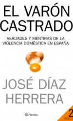 THE CASTRATED MALE: The Truth of domestic violence in Spain. José Díaz Herrera
